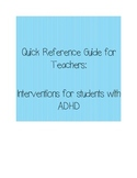 Quick Reference Guide for Teachers: Intervention Strategies for ADHD Students