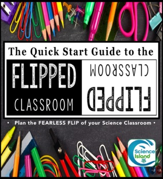 Quick Start Guide to Flipping the Secondary Science Classroom