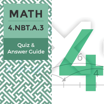 4.NBT.A.3 - Quiz and Answer Guide