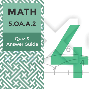 5.OA.A.2 - Quiz and Answer Guide