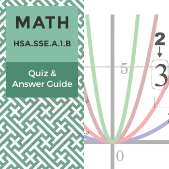 HSA.SSE.A.1.B - Quiz and Answer Guide