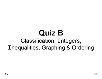 Num & Ops 07: Quiz B Classification, Integers, Inequalities, Graphing, Ordering
