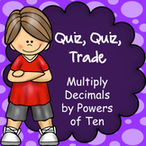 Multiplying Decimals by Powers of Ten, Quiz Quiz Trade Game