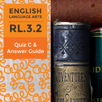 RL.3.2 - Quiz C and Answer Guide