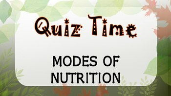 Quiz Time- Modes of Nutrition
