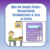 Quiz for Google Forms - Measurement: Circumference and Area of Circles