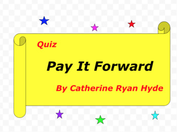Quiz for  Pay It Forward  by Catherine Ryan Hyde  (Young R
