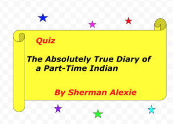 Quiz for The Absolutely True Diary of a Part-Time Indian by Sherman Alexie
