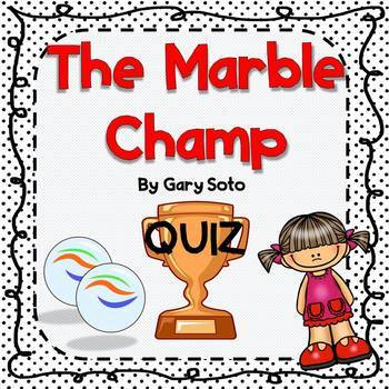 Quiz for The Marble Champ by Gary Soto