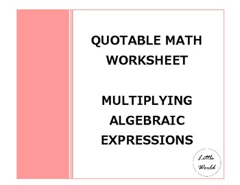 Quotable Worksheet Multiplying Algebraic Expressions