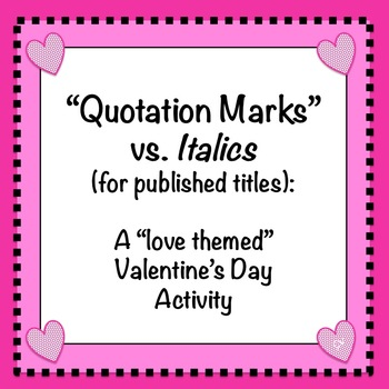 Quotation Marks vs. Italics (in Titles): Valentine's Day Worksheet