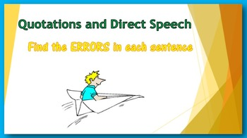 Quotations and Direct Speech PowerPoint:  find the ERRORS in each sentence