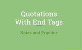 Quotations with End Tags Notes and Practice