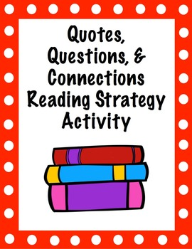 Quotes, Questions, and Connections - Reading Strategy Activity
