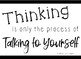 Quotes for the Classroom-Thinking is Only the Process of Talking to Yourself
