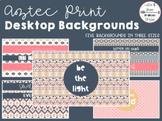 Quotes on Aztec Print Desktop Backgrounds (5 Backgrounds)