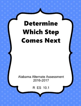 R 10.1 Determine What Setp Comes Next NEW Alabama Alternate Assessment