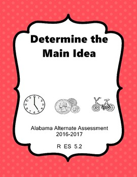 R 5.2 Determine Main Idea NEW 2016-2017 AAA Extended Standards