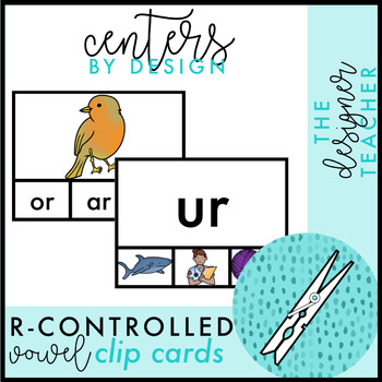Centers by Design: R-Controlled Vowel Clip Cards {AR, OR, IR, UR, & ER}