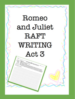 RAFT Writing: Romeo and Juliet Act 3 ONLY