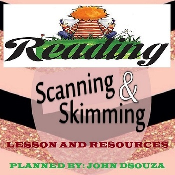 SKIMMING, SCANNING & READING: LESSON & RESOURCES