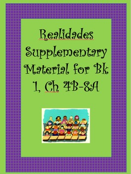 Realidades Supplementary Material for Chapters 4B-8B of book 1.