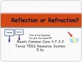 REFLECTION / REFRACTION:  Light Energy Common Core 4.P.3. 2 & Texas TEKS 5.6c