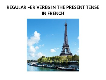 REGULAR - ER VERBS IN FRENCH IN THE PRESENT TENSE