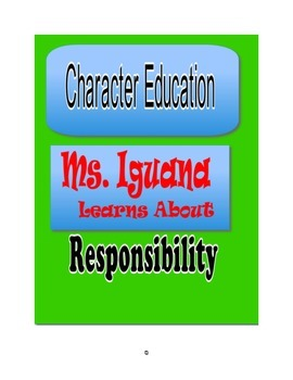 Character Education: Ms. Iguana Learns About Responsibility