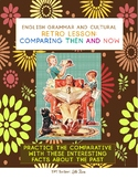RETRO GRAMMAR AND CULTURAL ENGLISH LESSON: COMPARATIVES - COMPARING THEN AND NOW
