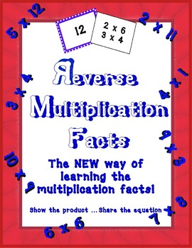 REVERSE Multiplication Facts (Flash Cards) The NEW way to learn!