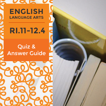 RI.11-12.4 - Quiz and Answer Guide