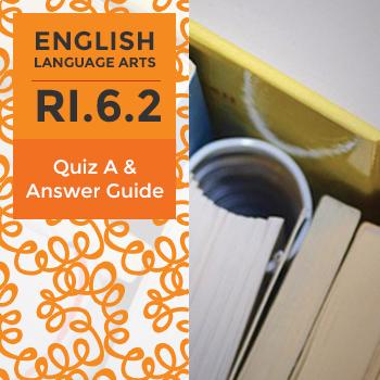 RI.6.2 - Quiz A and Answer Guide