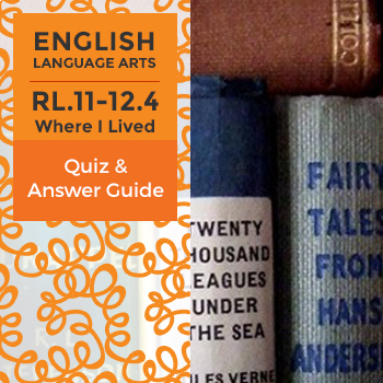 RL.11-12.4 - Where I Lived… - Quiz and Answer Guide