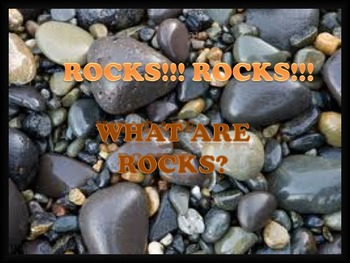 ROCKS!!   What Are Rocks!!