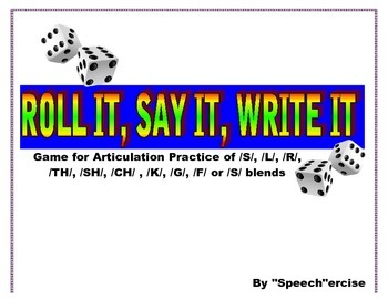 ROLL IT, SAY IT, WRITE IT Articulation Game for S,L,R,TH,SH,CH,K,G, F & S Blends