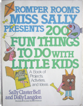 ROMPER Room's Miss Sally presents 200 fun things to do kids projects activities
