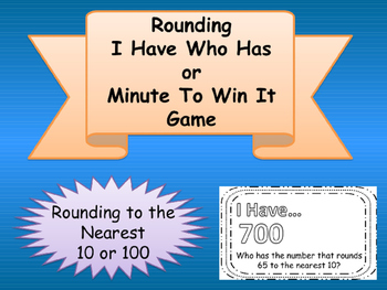 I HAVE WHO HAS Rounding to the nearest 10 and 100 Minute to Win It Game