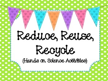 RRR {Reduce, Reuse, Recycle} Science Fun!