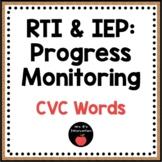 RTI & IEP: Progress Monitoring (CVC Words)