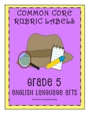 RUBRIC LABELS - Common Core ELA Grade 5 (Grade 1-5 Available)