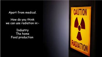Nuclear Energy - Radiation uses, in the home, industry and medical uses