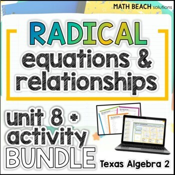 Radical Equations and Relationships Unit 8 + Activities Bundle Texas Algebra 2
