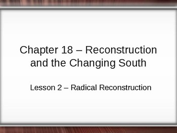 Reconstruction and the Changing South - Radical Reconstruction PowerPoint
