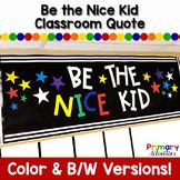 Rainbow Classroom Quote - Be the Nice Kid
