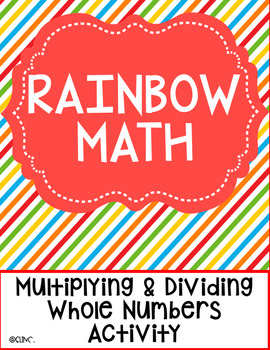 Rainbow Math - Multiplying and Dividing Whole Numbers Activity