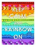 Keep Calm Rainbow On DESIGN Coloring Page