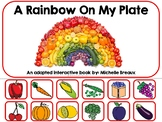 Rainbow On My Plate Adapted Book- Nutrition- Colors  (autism, SPED)