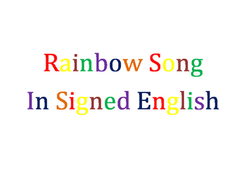 Rainbow Song in Signed English