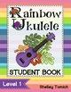 Rainbow Ukulele Student Method Book ****HARDCOPY BOOK****